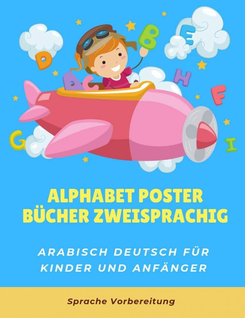 Alphabet poster bücher zweisprachig arabisch deutsch für kinder und anfänger: Mein großes bilderwörterbuch with Arabic and English ABC flash cards ... for babies, toddlers, dummies and beginners.