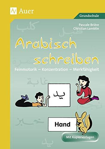 Arabisch schreiben: Feinmotorik - Konzentration - Merkfähigkeit (1. bis 4. Klasse): Feinmotorik, Konzentration, Merkfähigkeit. Kopiervorlagen für die Grundschule