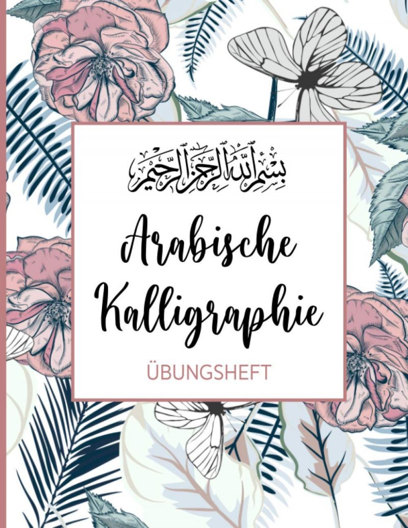 Arabische Kalligraphie Übungsheft: 112 Seiten   Kalligraphie Raster, Linien und Dot Grid auf je ca 36 Seiten DIN A4   Schreibbuch für Anfänger und Fortgeschrittene   Blumen und Schmetterling