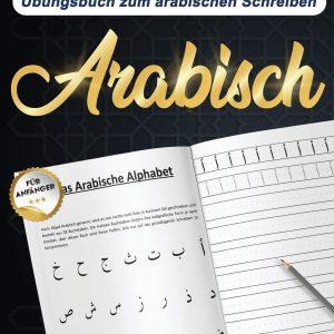 Arabisches Alphabet : Übungsbuch zum arabischen Schreiben | Arabische Kalligraphie schreiben lernen | Arabisch für anfänger