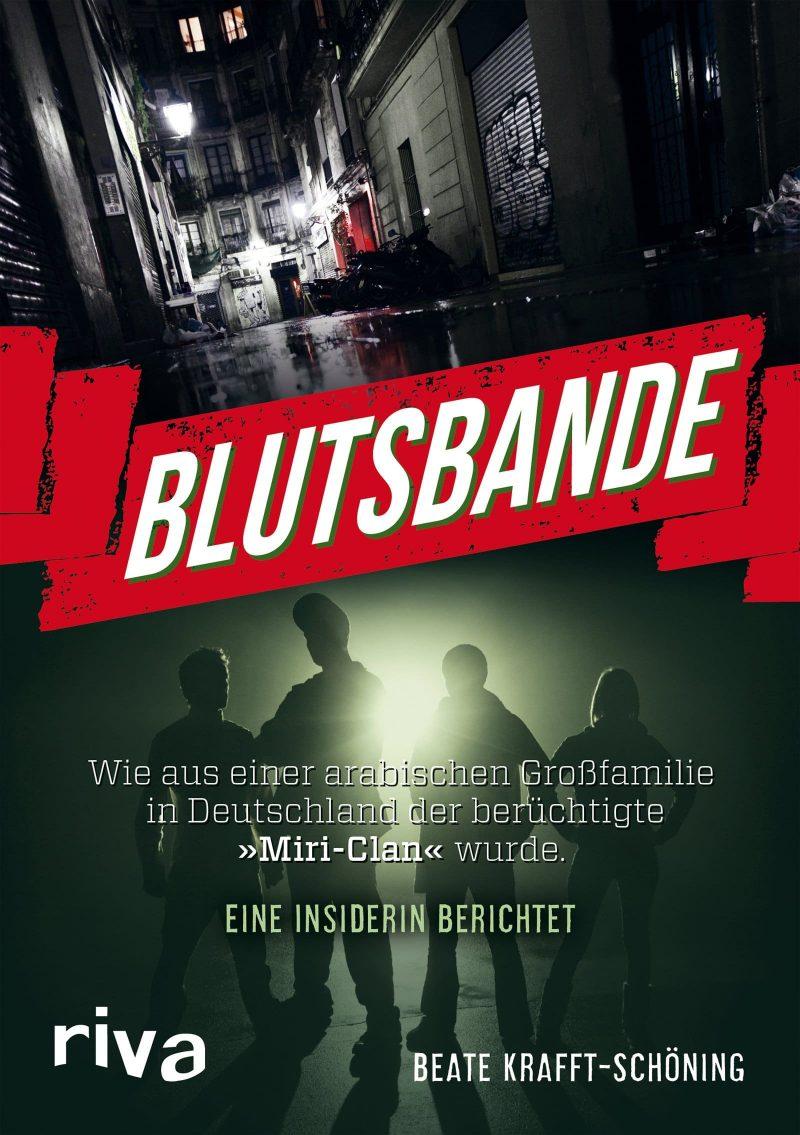 Blutsbande: Wie aus einer arabischen Großfamilie in Deutschland der berüchtigte »Miri-Clan« wurde. Eine Insiderin berichtet