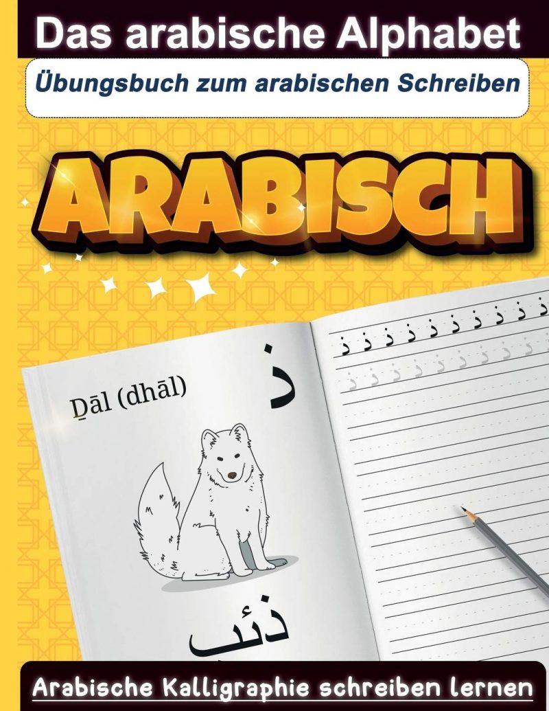 Das Arabische Alphabet : Übungsbuch zum arabischen Schreiben | Arabische Kalligraphie schreiben lernen