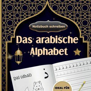 Das arabische Alphabet : Notizbuch schreiben Ideal für Anfänger, Das arabische Alphabet leicht schreiben lernen