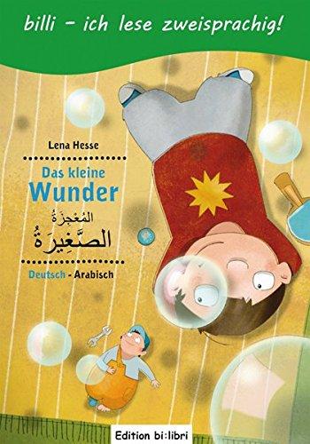 Das kleine Wunder: Kinderbuch Deutsch-Arabisch mit Leserätsel