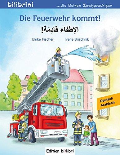 Die Feuerwehr kommt!: Kinderbuch Deutsch-Arabisch