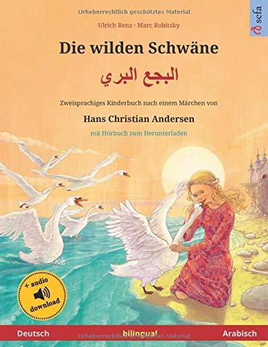 Die wilden Schwäne (Deutsch – Arabisch): Zweisprachiges Kinderbuch nach einem Märchen von Hans Christian Andersen, mit Hörbuch zum Herunterladen