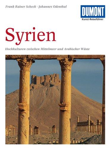 DuMont Kunst Reiseführer Syrien: Hochkulturen zwischen Mittelmeer und Arabischer Wüste