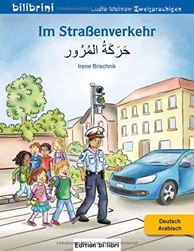 Im Straßenverkehr: Kinderbuch Deutsch-Arabisch