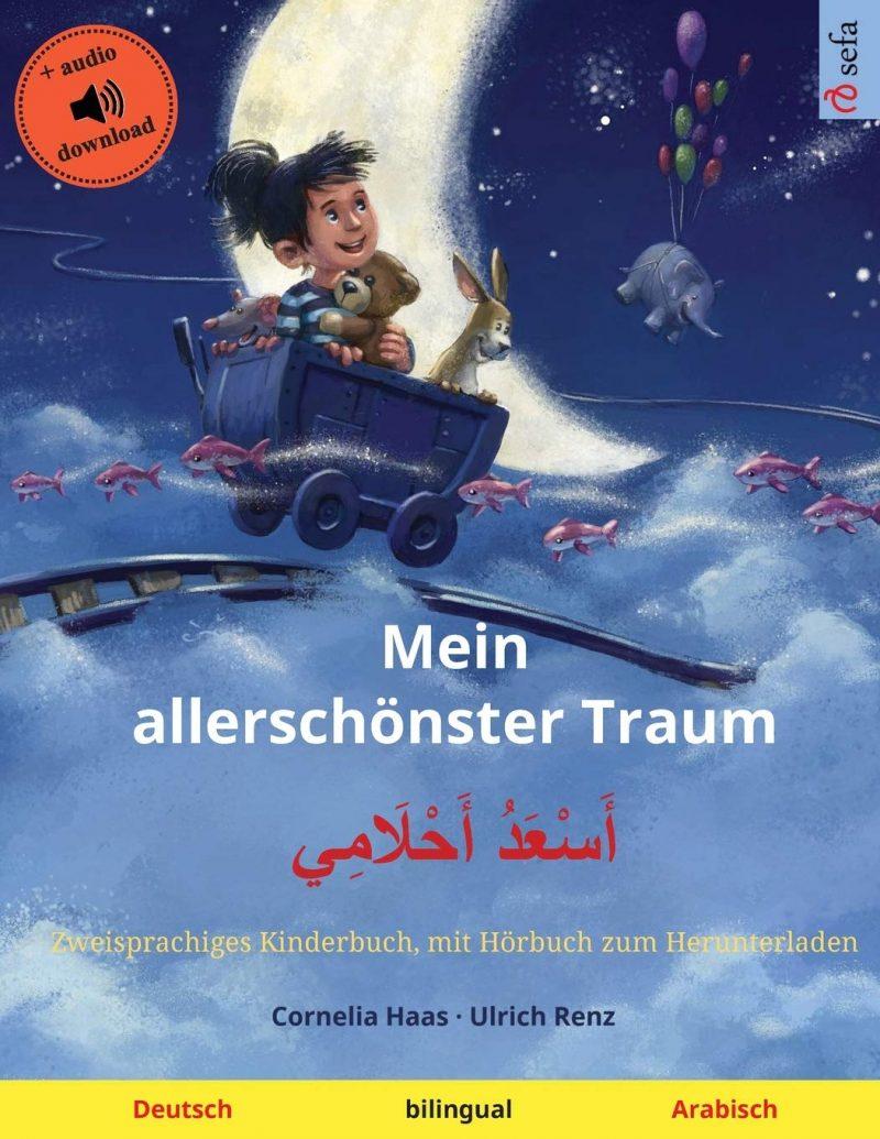 Mein allerschönster Traum – أَسْعَدُ أَحْلَامِي (Deutsch – Arabisch): Zweisprachiges Kinderbuch, mit Hörbuch zum Herunterladen (Sefa Bilinguale Bilderbücher)