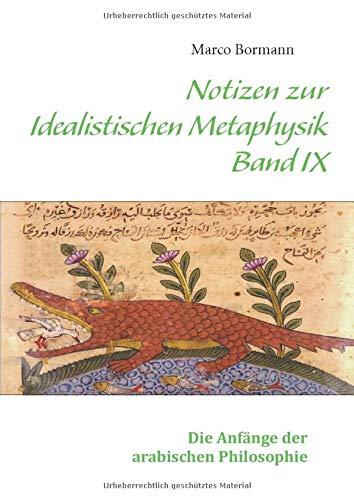 Notizen zur Idealistischen Metaphysik IX: Band IX - Die Anfänge der arabischen Philosophie