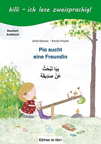Pia sucht eine Freundin: Kinderbuch Deutsch-Arabisch mit Leserätsel