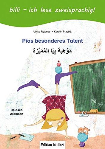 Pias besonderes Talent: Kinderbuch Deutsch-Arabisch mit Leserätsel: Pias Talent