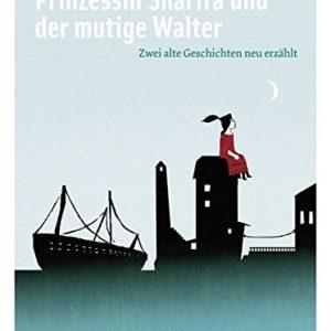 Prinzessin Sharifa und der mutige Walter: Zwei alte Geschichten neu erzählt. Ein zweisprachiges Bilderbuch Deutsch – Arabisch.