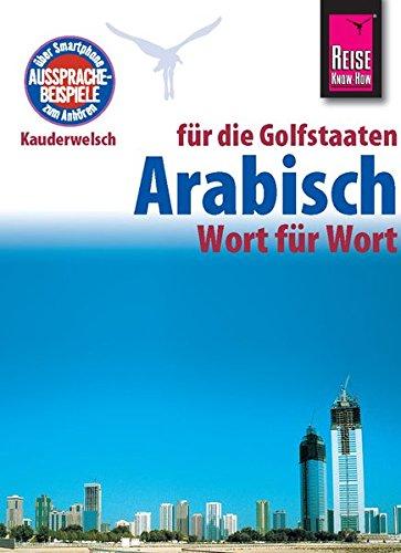 Reise Know-How Sprachführer Arabisch für die Golfstaaten - Wort für Wort. Für Dubai / Vereinigte Arabische Emirate, Kuwait, Bahrain, Katar, Saudi-Arabien.: Kauderwelsch-Band 133