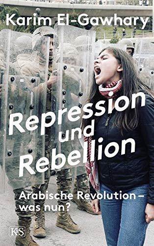 Repression und Rebellion: Arabische Revolution - was nun?