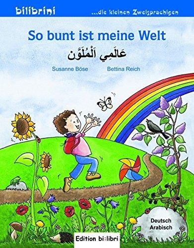 So bunt ist meine Welt: Kinderbuch Deutsch-Arabisch