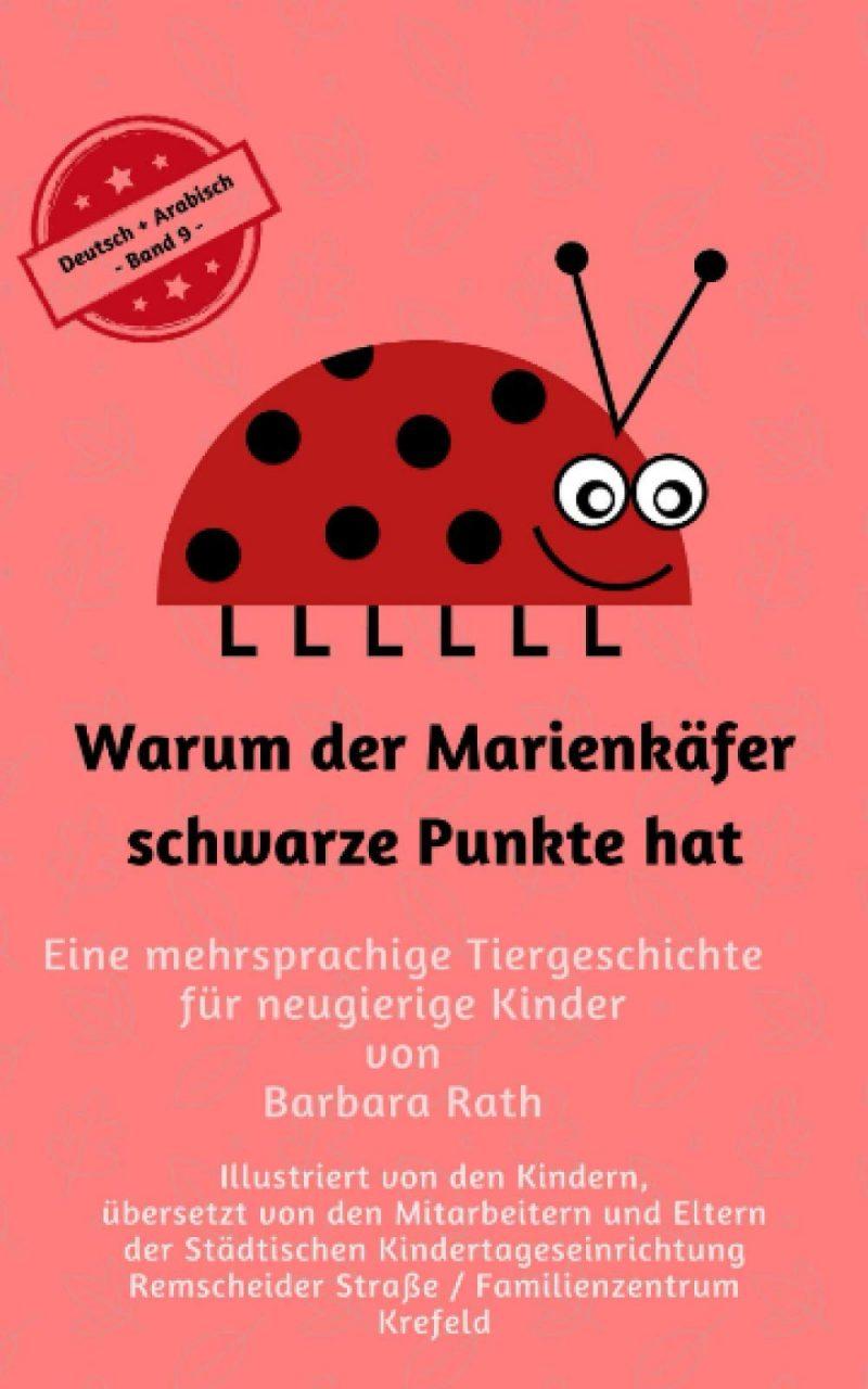 Warum der Marienkäfer schwarze Punkte hat - Deutsch / Arabisch -: Eine mehrsprachige Tiergeschichte für neugierige Kinder