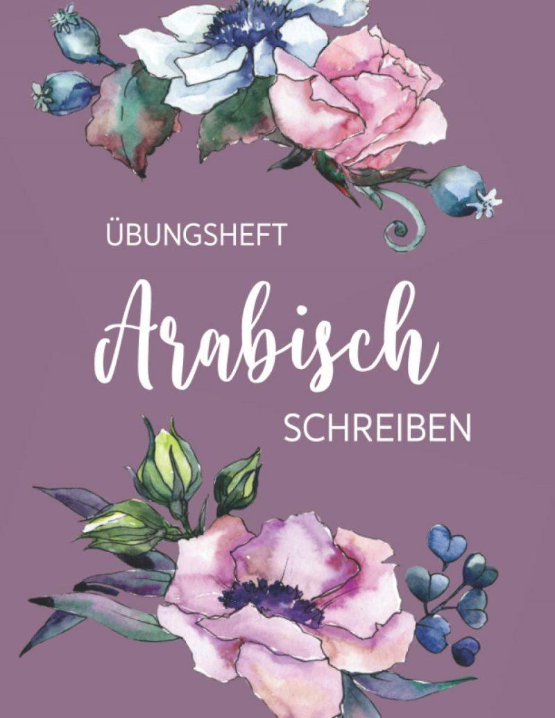 Übungsheft Arabisch schreiben: 112 Seiten | Kalligraphie Raster, Linien und Dot Grid auf je ca 36 Seiten DIN A4 | Schreibbuch für Anfänger und Fortgeschrittene | Blumen lila