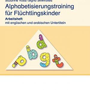 Alphabetisierungstraining für Flüchtlingskinder: Arbeitsheft mit englischen und arabischen Untertiteln