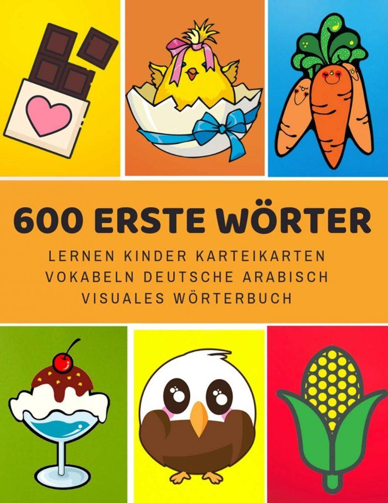 600 Erste Wörter Lernen Kinder Karteikarten Vokabeln Deutsche Arabisch Visuales Wörterbuch: Leichter lernen spielerisch großes bilinguale ... Anfänger Eltern und Grundschule ab 1-12 jahre