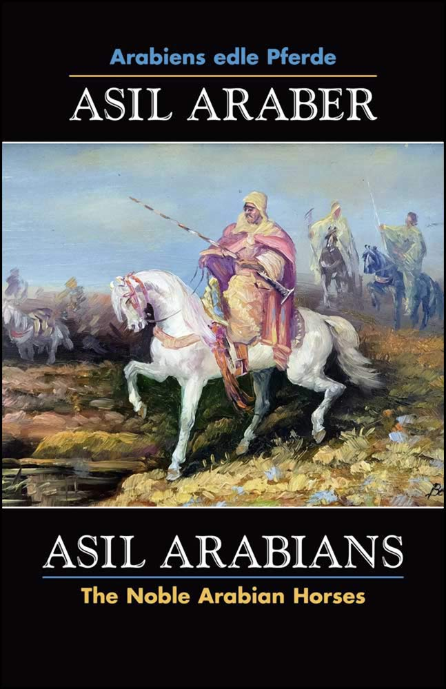 ASIL ARABER, Arabiens edle Pferde, Bd. VII. Siebte Ausgabe. ASIL ARABIANS, The Noble Arabian Horses, vol. VII. Seventh edition.: Eine Dokumentation ... of Asil Club e.V. (Documenta Hippologica)