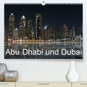 Abu Dhabi und Dubai (Premium, hochwertiger DIN A2 Wandkalender 2021, Kunstdruck in Hochglanz)