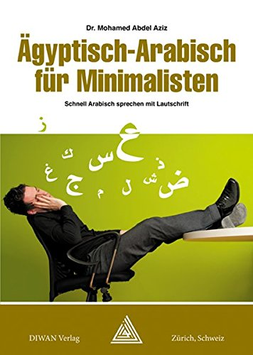 Ägyptisch-Arabisch für Minimalisten Deutsch/phonetisch: Arabisch schnell sprechen mit LautschriftDeutsch/phonetisch: Schnell Arabisch sprechen mit Lautschrift. Deutsch / phonetisch