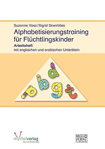 Alphabetisierungstraining für Flüchtlingskinder: Arbeitsheft mit englischen und arabischen Untertiteln - Einstiegskurs für Anfänger ab 8 Jahren