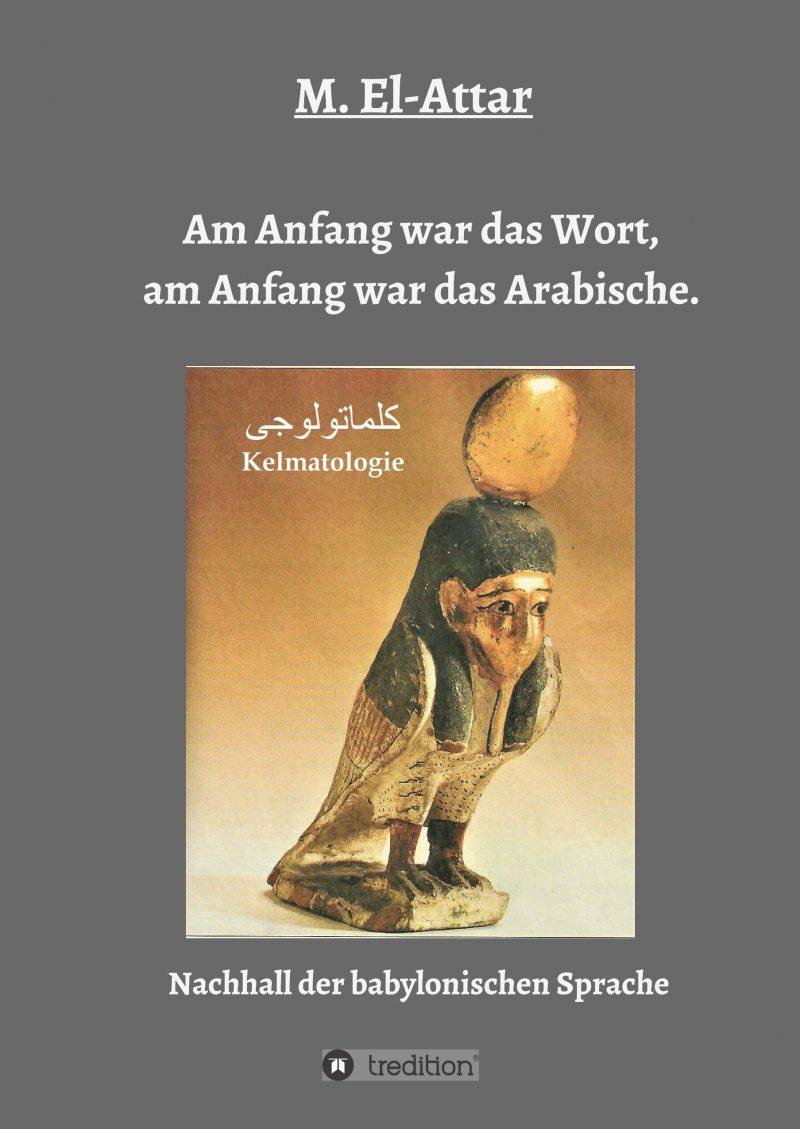 Am Anfang war das Wort, am Anfang war das Arabische.: Nachhall der babylonischen Sprache