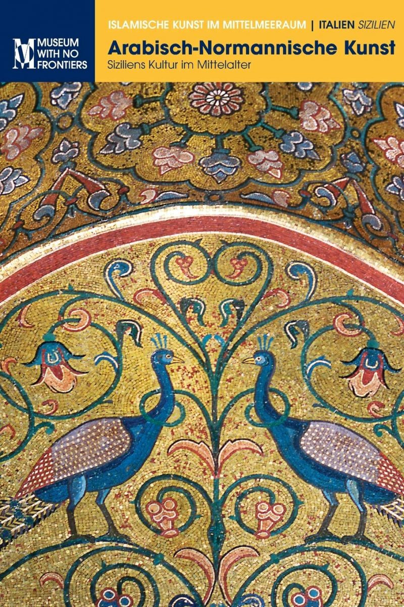 Arabisch-Normannische Kunst: Siziliens Kultur im Mittelalter (Islamische Kunst Im Mittelmeerraum)