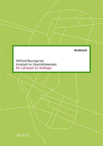 Arabisch im Geschäftskontakt: Ein Lehrbuch für Anfänger