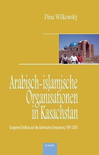 Arabisch-islamische Organisationen in Kasachstan: Exogener Einfluss auf die islamische Erneuerung 1991-2007