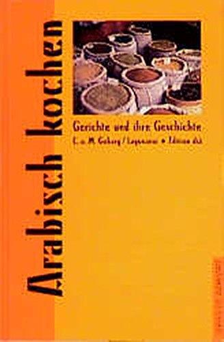 Arabisch kochen: Gerichte und ihre Geschichte (Gerichte und ihre Geschichte - Edition dià im Verlag Die Werkstatt)