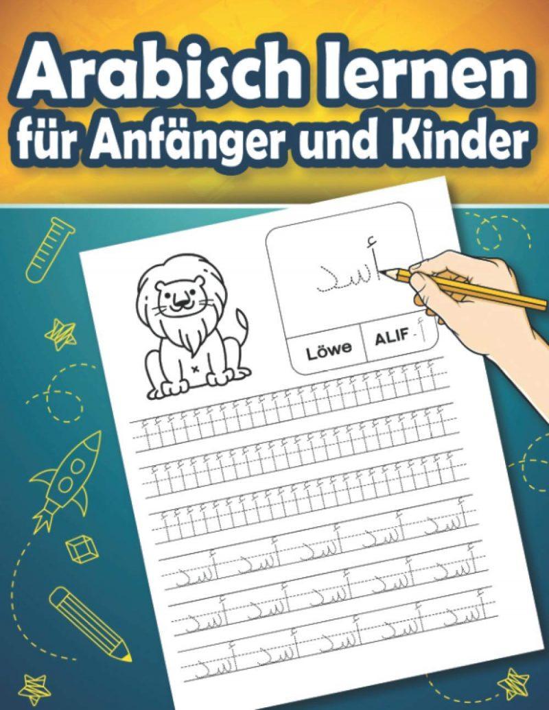 Arabisch lernen für Anfänger und Kinder: Arabisch lesen und schreiben lernen – arabisches Alphabet und Zahlen – Übungsheft für Anfänger mit Beispielen