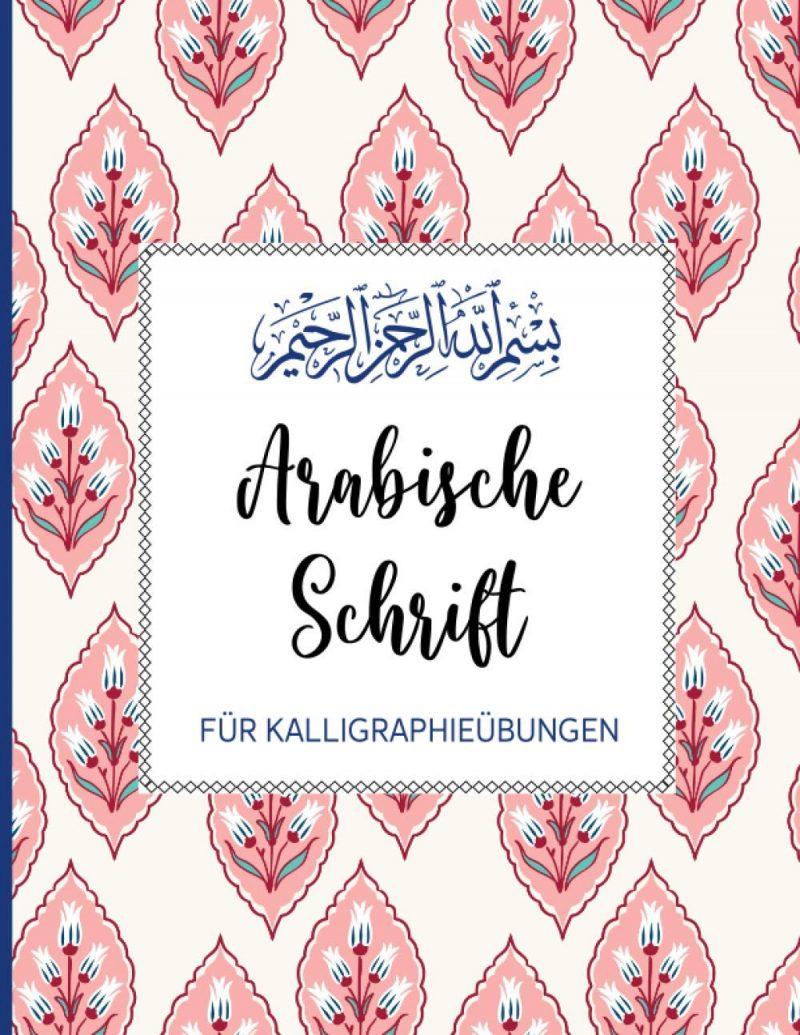 Arabische Schrift: Für Kalligraphie Übungen auf 112 Seiten | Kalligragphie Raster, Linien und Dot Grid auf je ca 36 Seiten DIN A4 | Übungsheft für Kinder, Anfänger und Fortgeschrittene | Floral