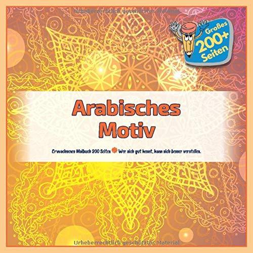 Arabisches Motiv Erwachsenes Malbuch 200 Seiten - Wer sich gut kennt, kann sich besser verstellen. (Mandala, Band 1)