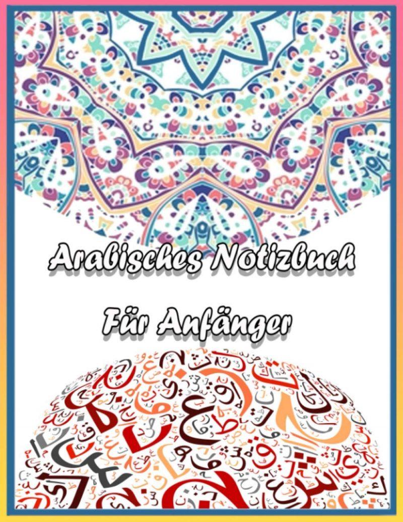 Arabisches Notizbuch Für Anfänger: Das arabische Alphabet leicht schreiben lernen, Blanko Schreibheft zum Üben der arabischen Kalligraphie | Arabisch für anfänger