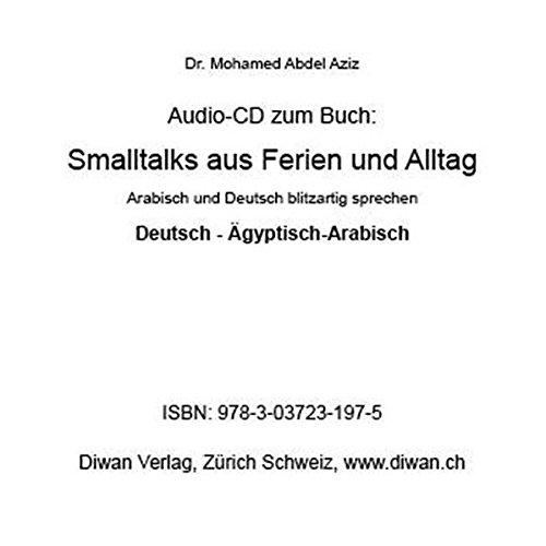 """Audio CD zum Buch: """"Smalltalks aus Ferien und Alltag, D/A"""": Arabisch und Deutsch blitzartig lernen Die Aufnahme ist auf Deutsch und Ägyptisch-Arabisch"""