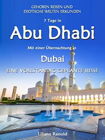 DUBAI: Dubai mit einer Übernachtung in der Wüste – eine vollständig geplante Reise! DER NEUE DUBAI REISEFÜHRER 2017: Dubai entdecken! (Dubai, Dubai Reiseführer, ... VAE, Städtereisen, Dubai Reisen)