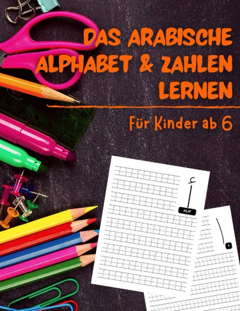 Das Arabische Alphabet & Zahlen lernen für Kinder ab 6: Übungsbuch für Kinder | Arabische Buchstaben und Zahlen schreiben lernen | Arabische Kalligraphie Buch | 8,5x11 Zoll