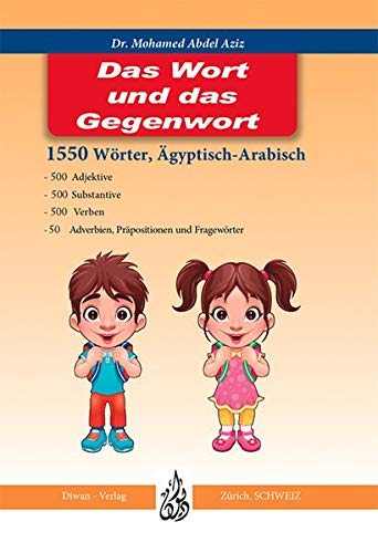 Das Wort und das Gegenwort: Arabisch und Deutsch blitzartig lernen Deutsch/Lautschrift/Ägyptisch-Arabisch