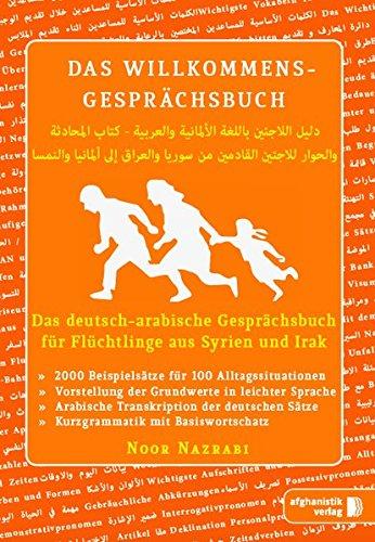 Das deutsch-arabische Willkommens- Gesprächsbuch: Gesprächsbuch für Asylbewerber und Flüchtlinge aus Syrien und dem Irak (Willkommens-gesprächsbuch / Deutsch- Dari)