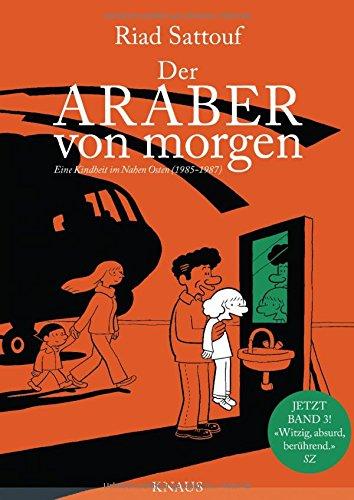 Der Araber von morgen, Band 3: Eine Kindheit im Nahen Osten (1985 - 1987) Graphic Novel (Eine Kindheit zwischen arabischer und westlicher Welt, Band 3)