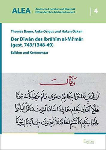 Der Diwan des Ibrahim al-Mi'mar (gest. 749/1348-49): Edition und Kommentar (Arabische Literatur Und Rhetorik - Elfhundert Bis Achtzehnhundert, Band 4)