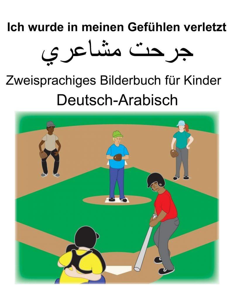 Deutsch-Arabisch Ich wurde in meinen Gefühlen verletzt Zweisprachiges Bilderbuch für Kinder