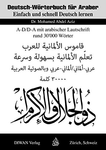 Deutsch-Wörterbuch für Araber A-D/D-A: Einfach und schnell Deutsch lernen mit arabischer Lautschrift Rund, 30'000 Wörter