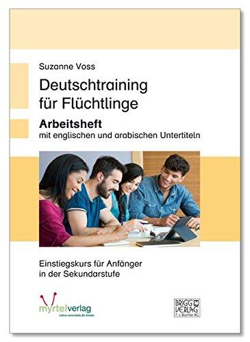 Deutschtraining für Flüchtlinge: Arbeitsheft mit arabischen und englischen Untertiteln - Einstiegskurs für Anfänger ab 15 Jahren