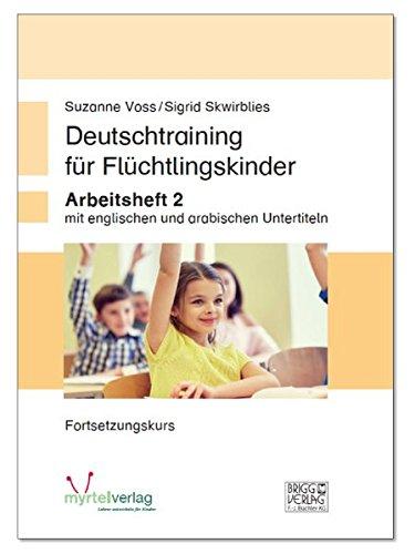 Deutschtraining für Flüchtlingskinder 2: Arbeitsheft mit englischen und arabischen Untertiteln - Fortsetzungskurs