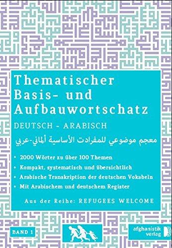 Grund- und Aufbauwortschatz Deutsch - Arabisch / Syrisch BAND 1: Thematisches Lern- und Nachschlagwerk: Thematisches Lern- und Nachschlagebuch
