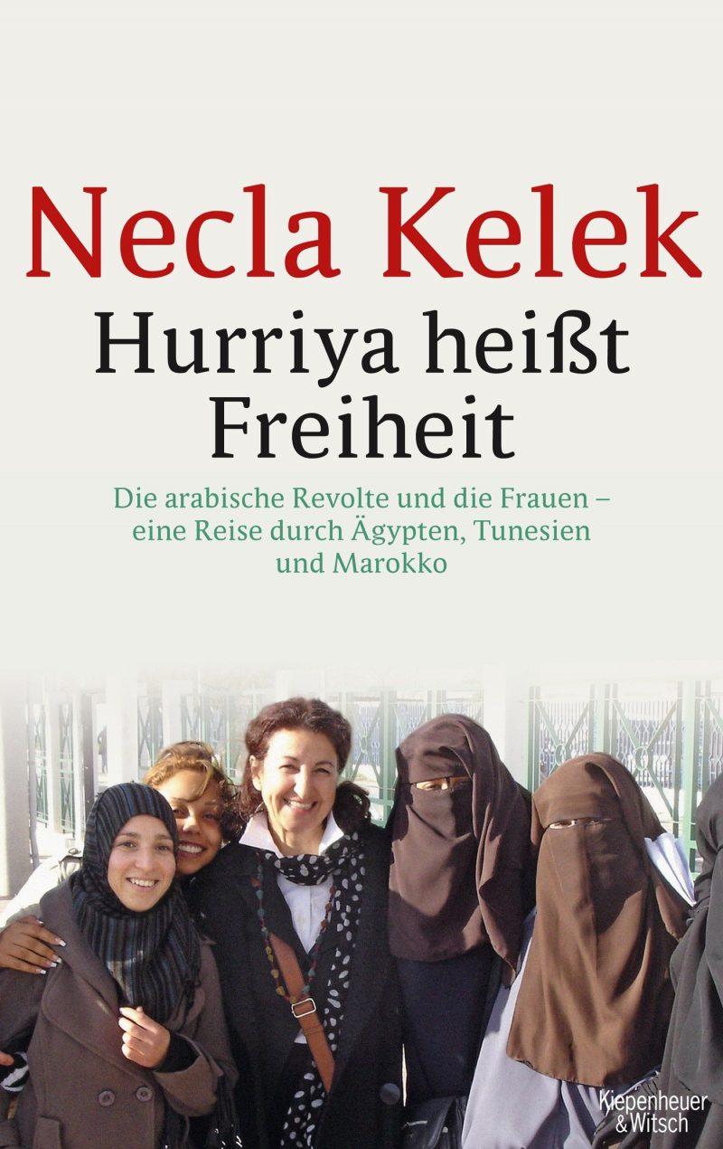 Hurriya heißt Freiheit: Die arabische Revolte und die Frauen – - eine Reise durch Ägypten, Tunesien und Marokko -